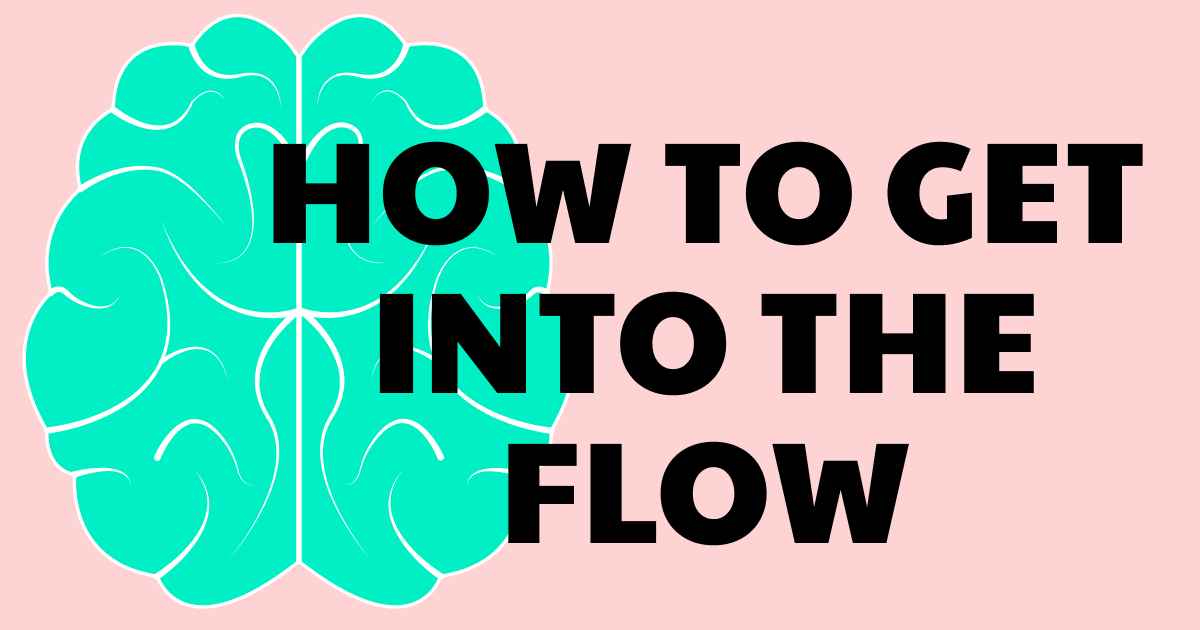 The words 'How to Get Into the Flow' next two a torquoise brain on a pink background